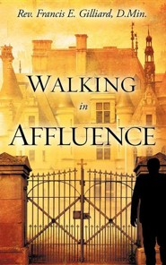Walking in Affluence  -     By: Francis E. Gilliard