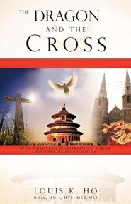 The Dragon and the Cross  -     By: Louis K. Ho D.Min