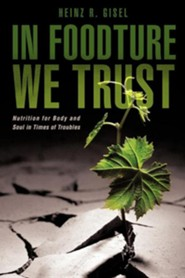 In Foodture We Trust  -     By: Heinz R. Gisel