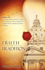 Truth or Tradition  -     By: Terry Johns