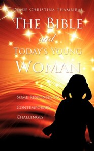 The Bible and Today's Young Woman  -     By: Diane Christina Thambiraj