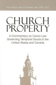 Church Property: A Commentary on Canon Law Governing Temporal Goods in the United States and Canada  -     By: John Anthony Renken