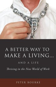 A Better Way to Make a Living...and a Life  -     By: Peter Bourke