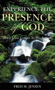 Experience the Presence of God  -     By: Fred M. Jensen