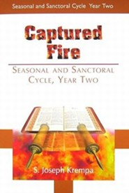 Captured Fire: Seasonal and Sanctoral Cycle - Year Two  -     By: S. Joseph Krempa