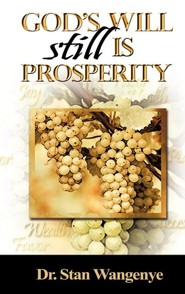 God's Will Still Is Prosperity!  -     By: Stan Wangenye