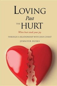 Loving Past the Hurt  -     By: Jennifer Burks