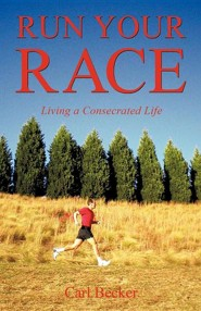 Run Your Race  -     By: Carl Becker