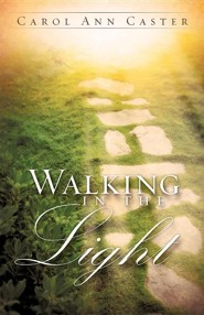 Walking in the Light  -     By: Carol Anne Caster