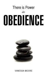 There Is Power in Obedience  -     By: Vanessa Moore