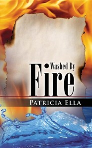 Washed by Fire  -     By: Patricia Ella