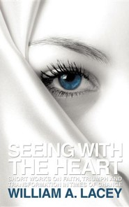 Seeing with the Heart  -     By: William A. Lacey
