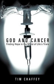 God and Cancer  -     By: Tim Chaffey