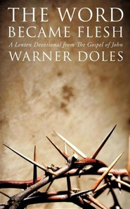 The Word Became Flesh  -     By: Warner Doles