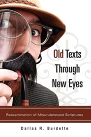 Old Texts Through New Eyes  -     By: Dallas R. Burdette