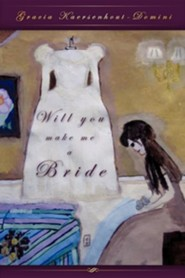 Will You Make Me a Bride  -     By: Gracia Kaersenhout-Domini
