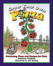 Grow Your Own Pizza: Gardening Plans and Recipes for Kids  -     By: Constance Hardesty     Illustrated By: Jeff McClung