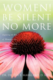 Women! Be Silent No More  -     By: Delroy E. Markland D.Min