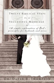 Twelve Biblical Steps to a Successful Marriage  -     By: Dr. David S. Thompson