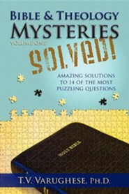 Bible & Theology Mysteries Solved! Volume One  -     By: T.V. Varughese Ph.D.