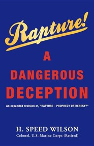 Rapture - A Dangerous Deception  -     By: H. Speed Wilson