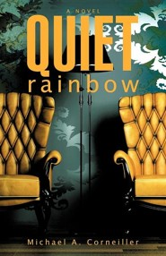 Quiet Rainbow  -     By: Michael A. Corneiller