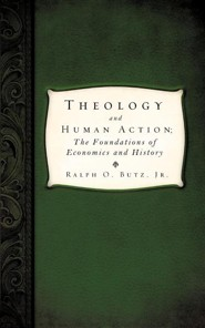 Theology and Human Action;  -     By: Ralph O. Butz Jr.