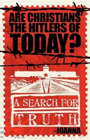 Are Christians the Hitlers of Today?  -     By: Joanna