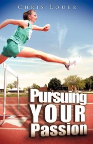 Pursuing Your Passion  -     By: Chris Louer