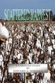 Scattered Harvest  -     By: Edward A. Norman