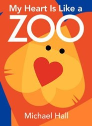 My Heart Is Like a Zoo Board Book  -     By: Michael Hall     Illustrated By: Michael Hall