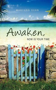 Awaken, Now Is Your Time  -     By: Maryann Suan