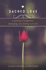 Sacred Love: A Journey of Singleness, Belonging, and Finding True Love  -     By: Claudia Cantrell, Kim Davis