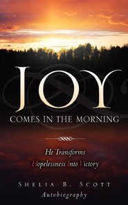 Joy Comes in the Morning  -     By: Shelia B. Scott