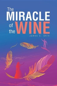 The Miracle of the Wine  -     By: James C. Shin