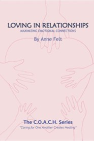 Loving in Relationships: Caring for One Another Creates Healing - Coach Series  -     By: Anne Felt