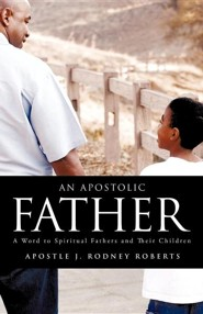 An Apostolic Father  -     By: J. Rodney Roberts