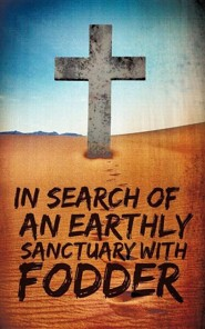 In Search of an Earthly Sanctuary with Fodder  -     By: Anonymous