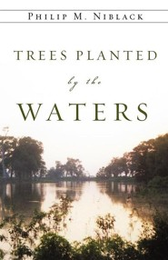 Trees Planted by the Waters  -     By: Philip M. Niblack