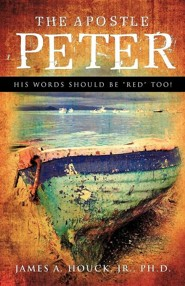 The Apostle Peter  -     By: James A. Houck Jr.