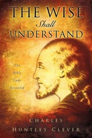 The Wise Shall Understand  -     By: Charles Huntley Clever