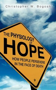 The Physiology of Hope  -     By: Christopher W. Bogosh