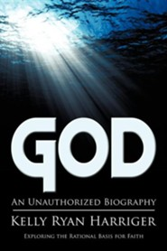 God: An Unauthorized Biography  -     By: Kelly Ryan Harriger