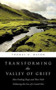 Transforming the Valley of Grief  -     By: Thomas O. Mason
