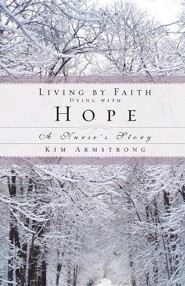 Living by Faith, Dying with Hope  -     By: Kim Armstrong