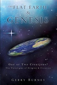 The Flat Earth & Genesis  -     By: Gerry Burney