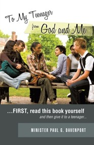 To My Teenager from God and Me  -     By: Minister Paul G. Davenport