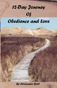 12-Day Journey of Obedience and Love  -     By: Alexander Bell