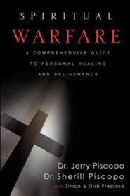 Spiritual Warfare: A Comprehensive Guide to Personal Healing and Deliverance  -     By: Jerry Piscopo, Sherill Piscopo, Simon Presland, Trish Presland