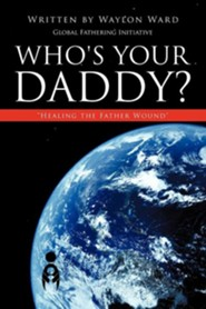 Who's Your Daddy?  -     By: Waylon Ward